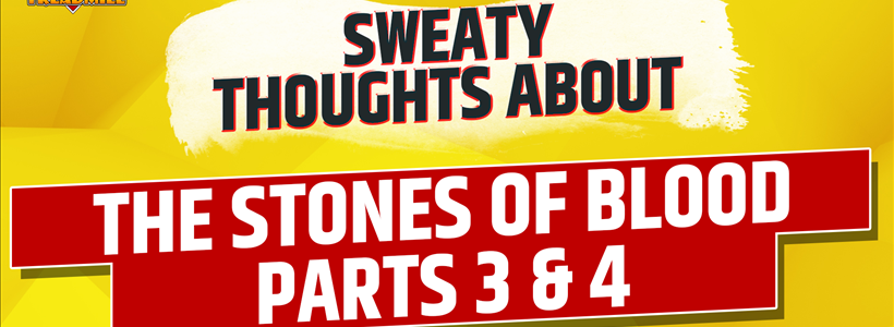 Sweaty Thoughts about The Stones of Blood - Parts 3 & 4